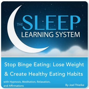Stop Binge Eating: Lose Weight & Create Healthy Eating Habits with Hypnosis, Meditation, Relaxation, and Affirmations (The Sleep Learning System)