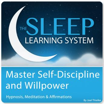 Master Self-Discipline and Willpower with Hypnosis and Meditation (The Sleep Learning System)