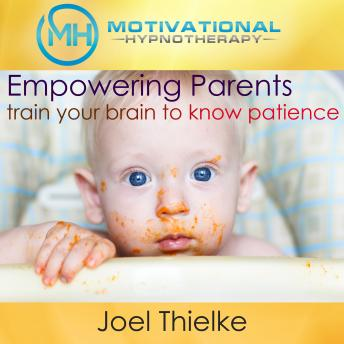 Empower Parents, Train Your Brain to Know Patience - with Hypnosis and Meditation
