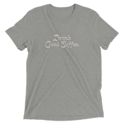 Drink Good Coffee Shirt