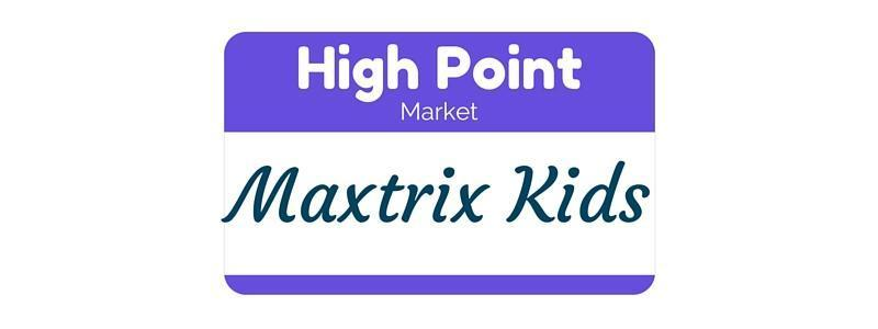 High Point Market Highlights Featuring Maxtrix Kids