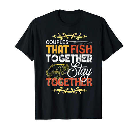 Couples That Fish Together Stay Together - Couple Love Gift