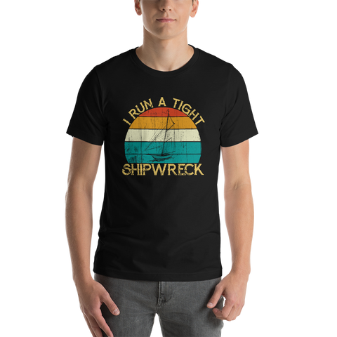 I Run A Tight Shipwreck Funny Vintage Quote For Yachtsman T-Shirt