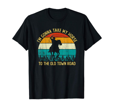 I'm Gonna Take My Horse To The Old Town Road T-Shirt