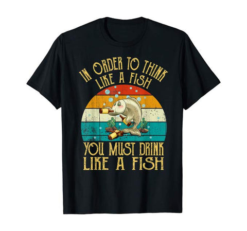 Vintage In Order To Think Like A Fish You Drink Like A Fish T-Shirt