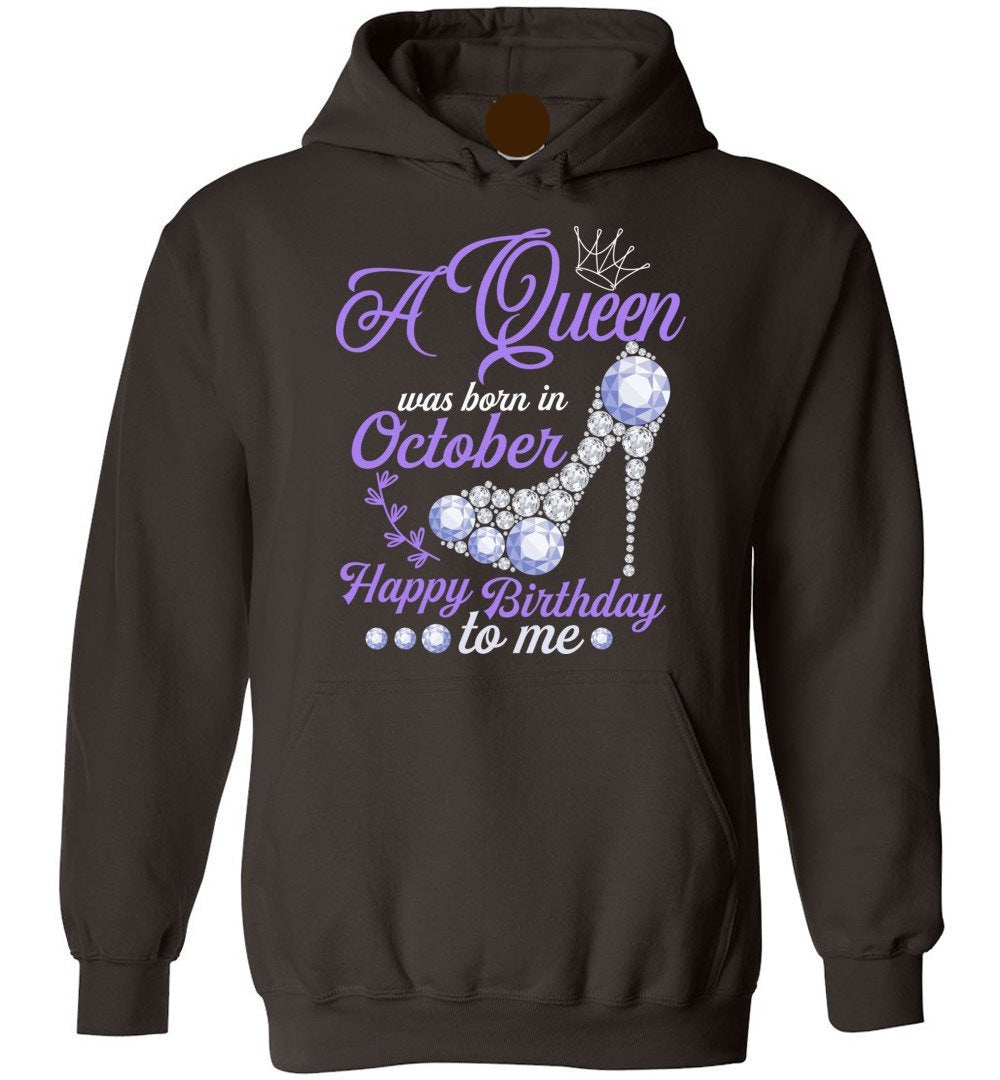 A Queen Was Born In October Happy Birthday To Me - Birthday Hoodie - Make better shirt