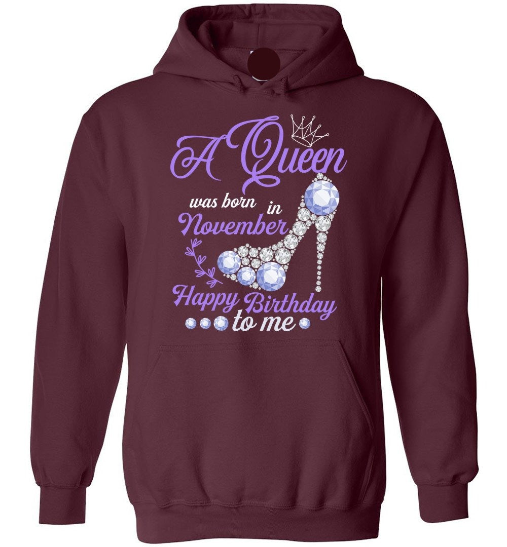 A Queen Was Born In November Happy Birthday To Me - Birthday Hoodie - Make better shirt