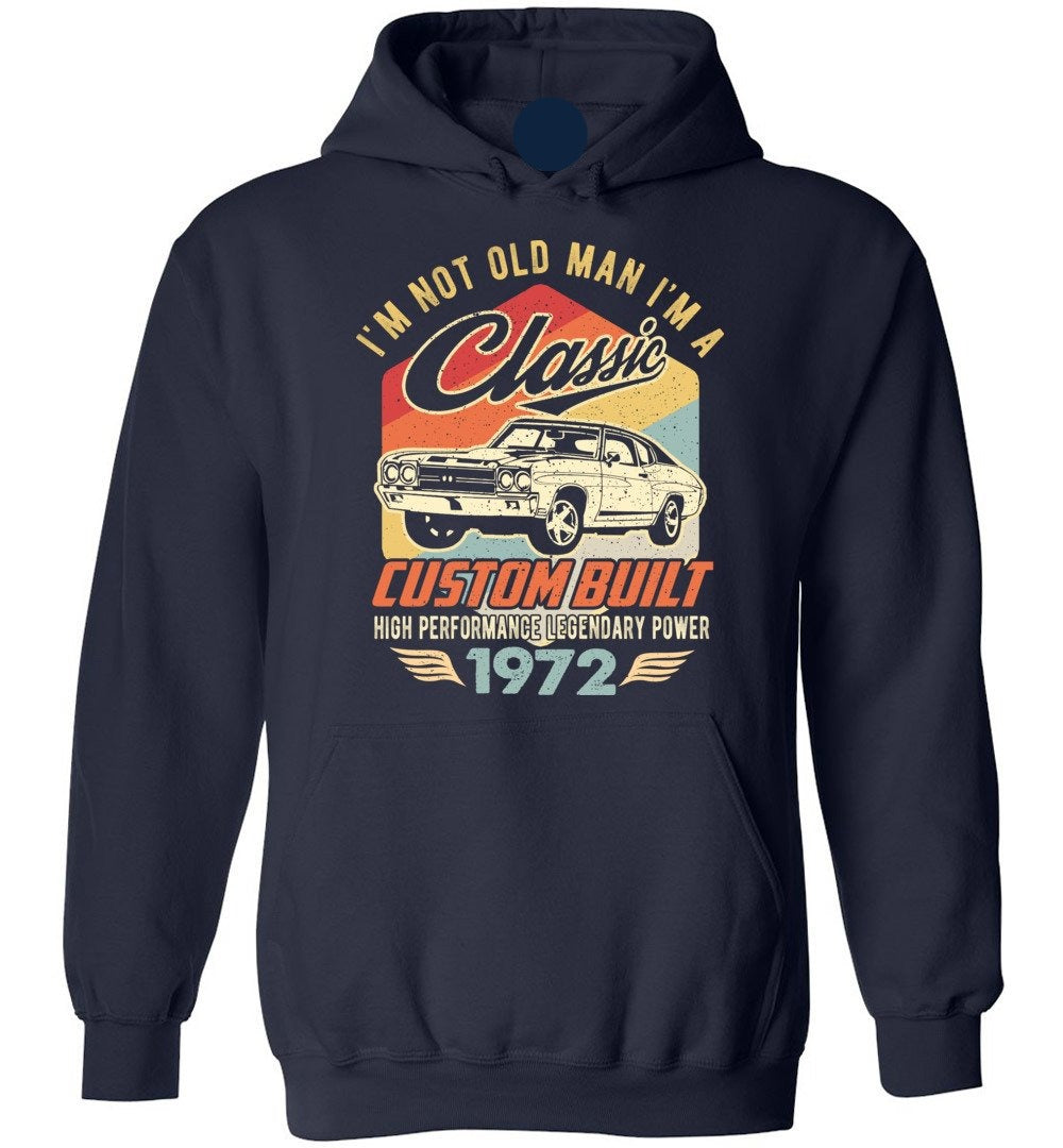I'm Not Old Man Classic 1972 Custom Built Legendary - Blend Hoodies - Make better shirt
