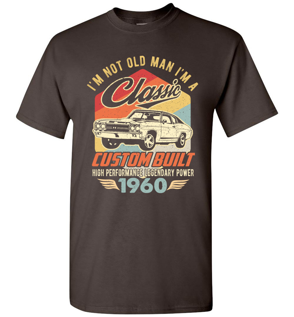 I'm Not Old Man Classic 1960 Custom Built Legendary Short-Sleeve T-Shirt - Make better shirt
