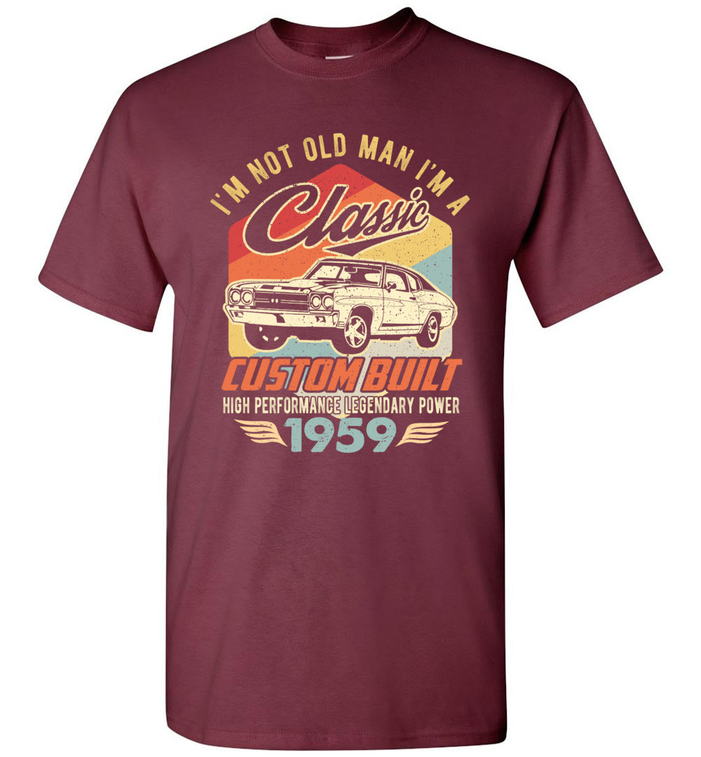 I'm Not Old Man Classic 1959 Custom Built Legendary Short-Sleeve T-Shirt - Make better shirt