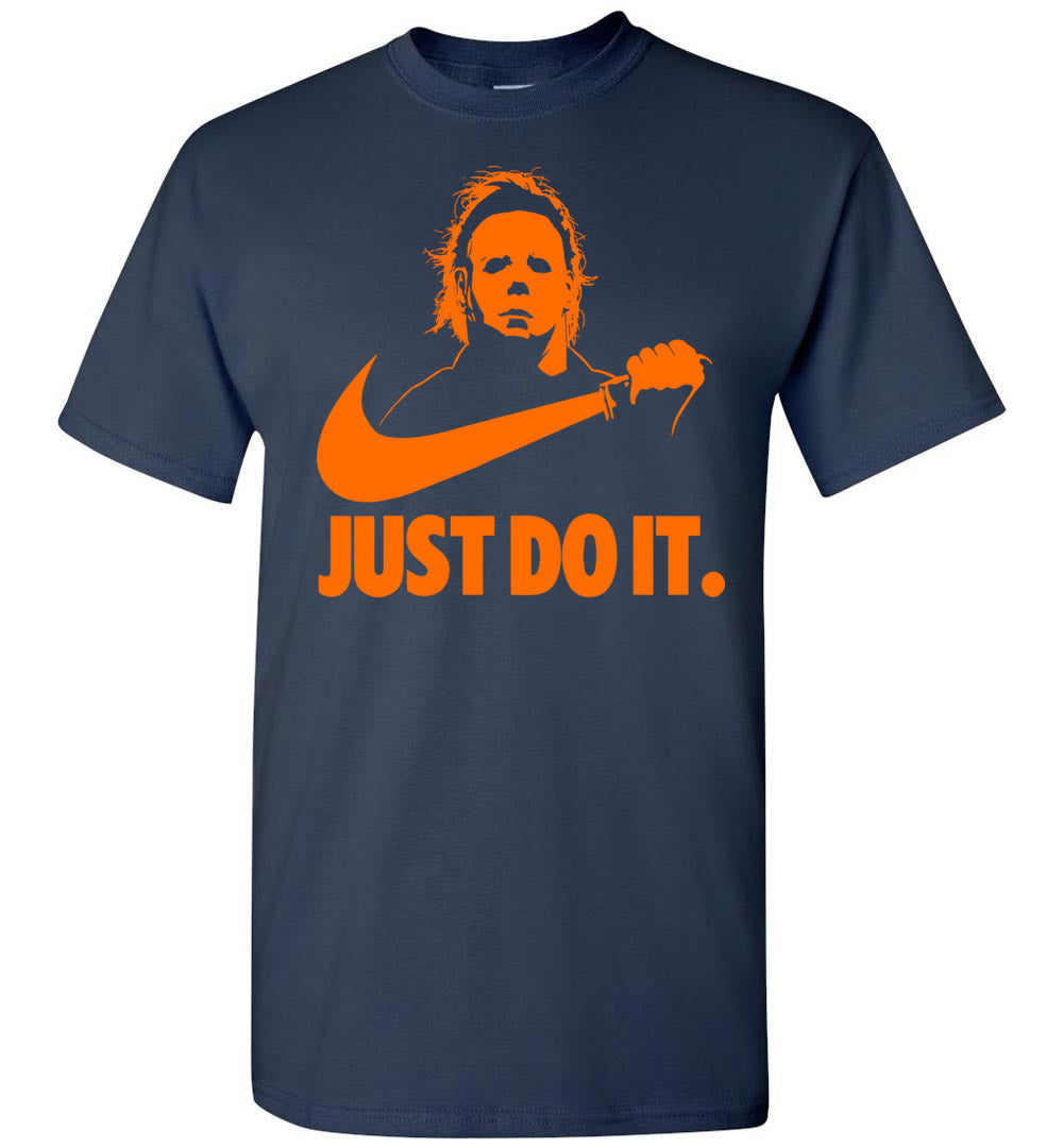Funny Graphic Michael-Myers-Just-Do-It-Halloween Horror: Sleeve T-Shirt - Make better shirt