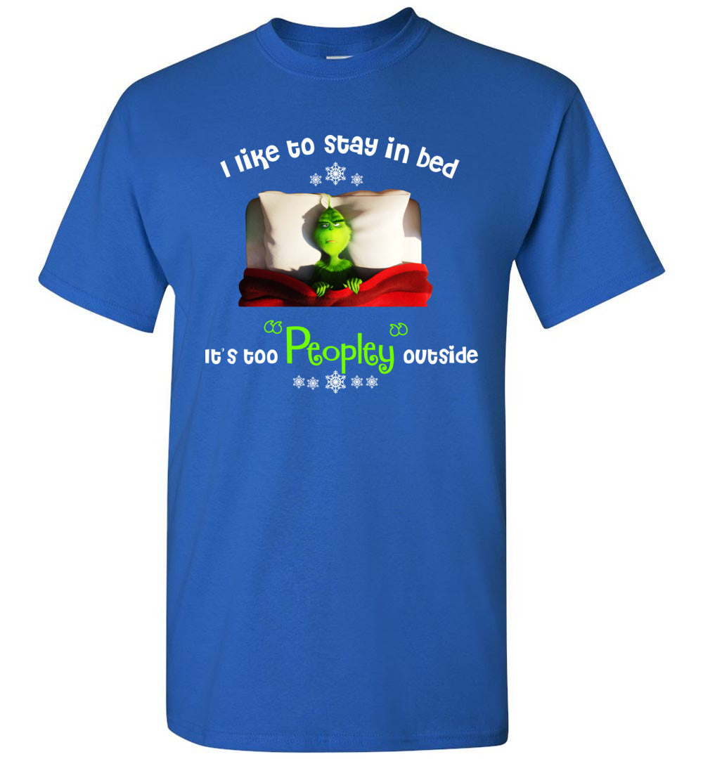 Grinch Sleep I Like To Stay In Bed It's Too Peopley Outside Christmas Gift - Short-Sleeve T-Shirt - Make better shirt