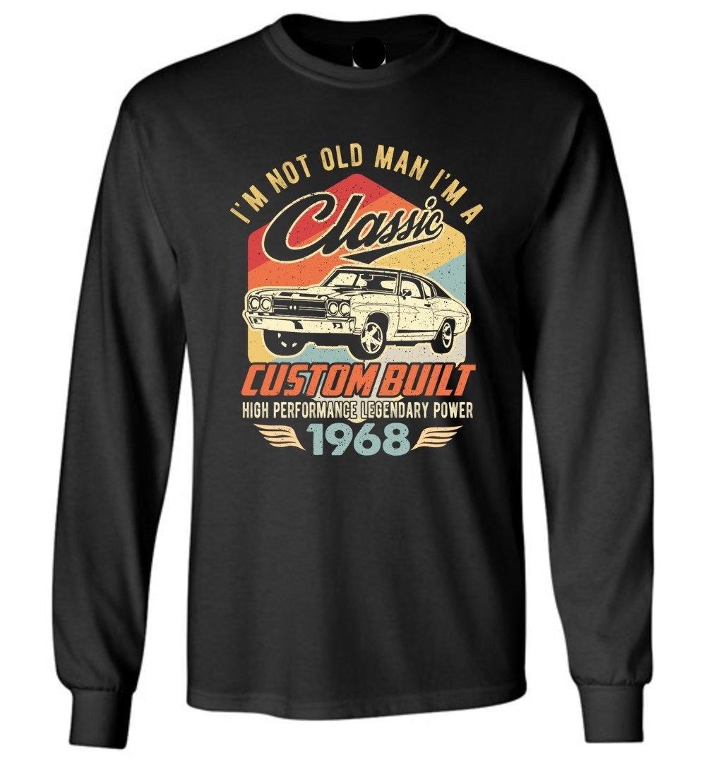 I'm Not Old Man Classic 1968 Custom Built Legendary Long Sleeve T-Shirt - Make better shirt