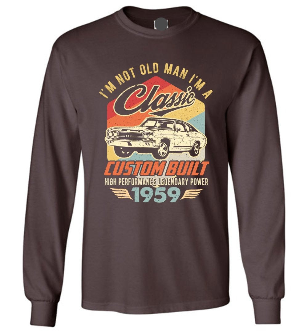 I'm Not Old Man Classic 1959 Custom Built Legendary Long Sleeve T-Shirt - Make better shirt