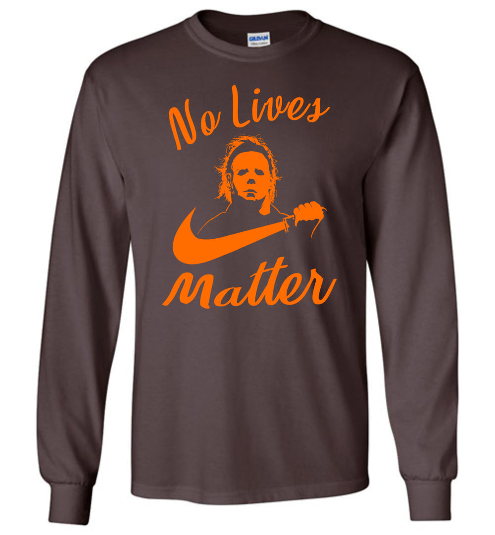No Lives Matter Michael-Myers-Funny Halloween Horror: Gildan Long Sleeve T-Shirt - Make better shirt