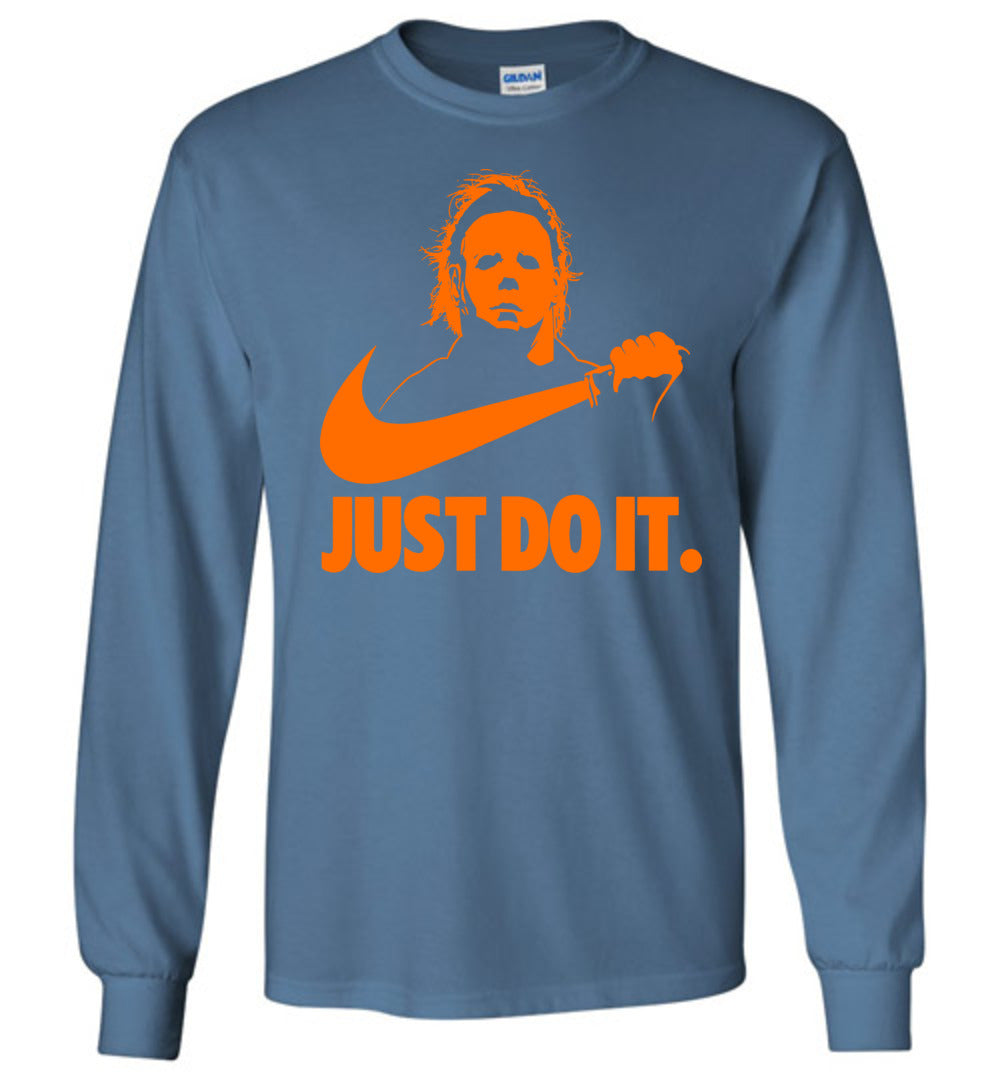 Funny Graphic Michael-Myers-Just-Do-It-Halloween Horror: Long Sleeve T-Shirt - Make better shirt