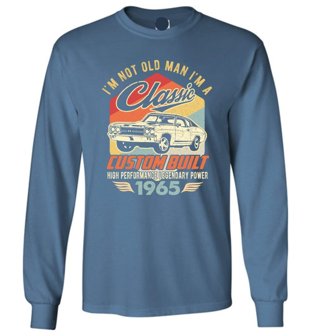 I'm Not Old Man Classic 1965 Custom Built Legendary Long Sleeve T-Shirt - Make better shirt