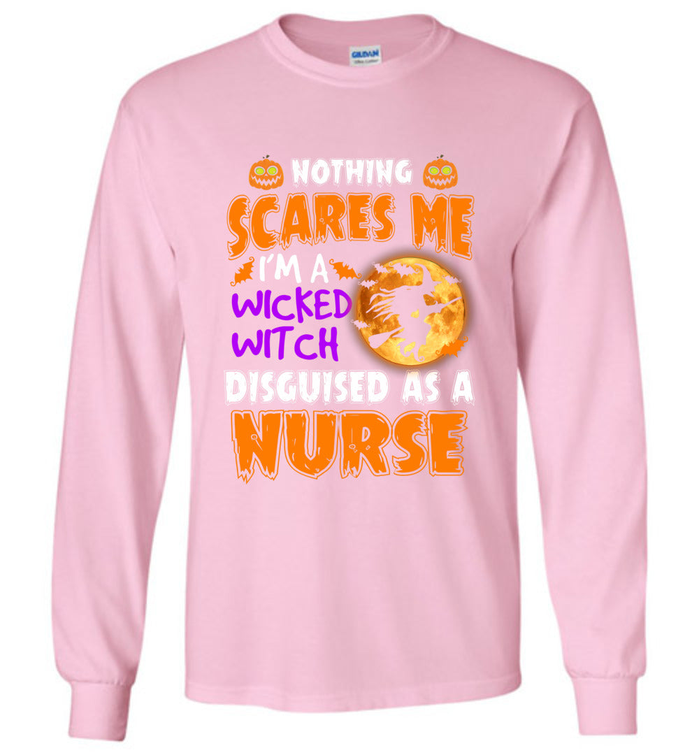 Nothing Scares Me Witch Disguised Nurse Halloween Gift Long Sleeve T-Shirt - Make better shirt