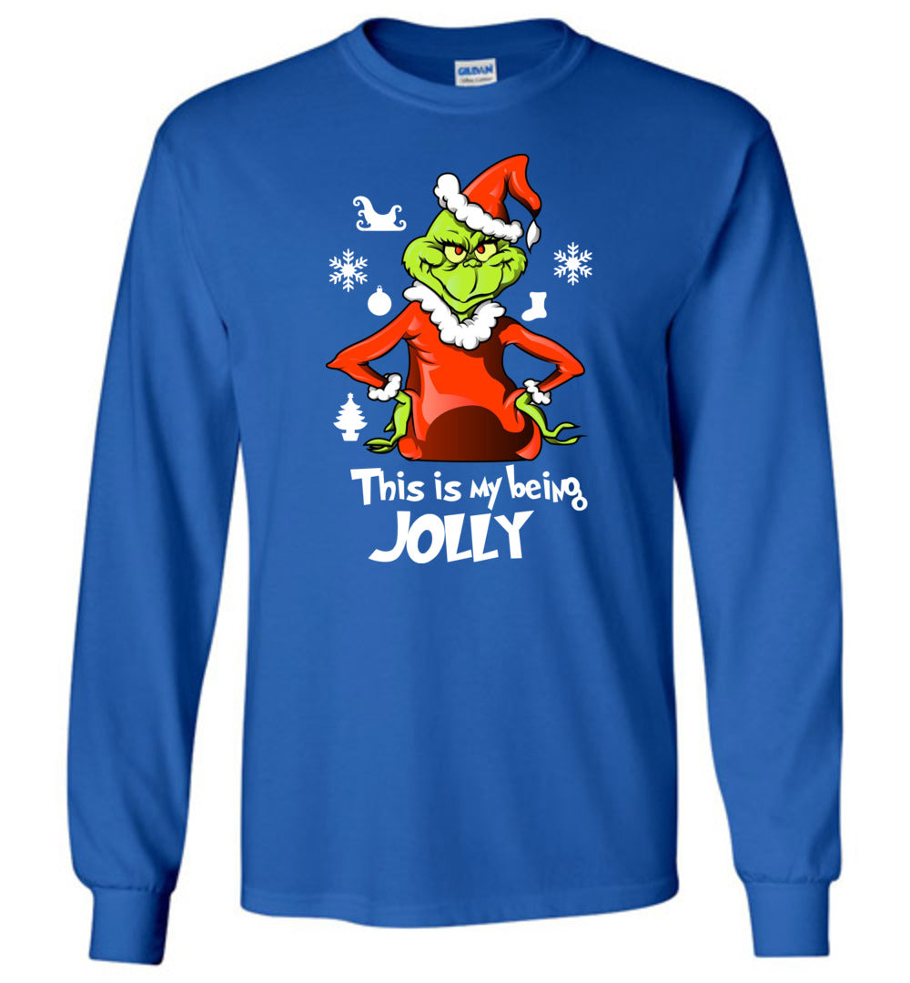Funny The Grinch Being Jolly - Cute Christmas Men And Women Gift Idea - Long Sleeve T-Shirt - Make better shirt