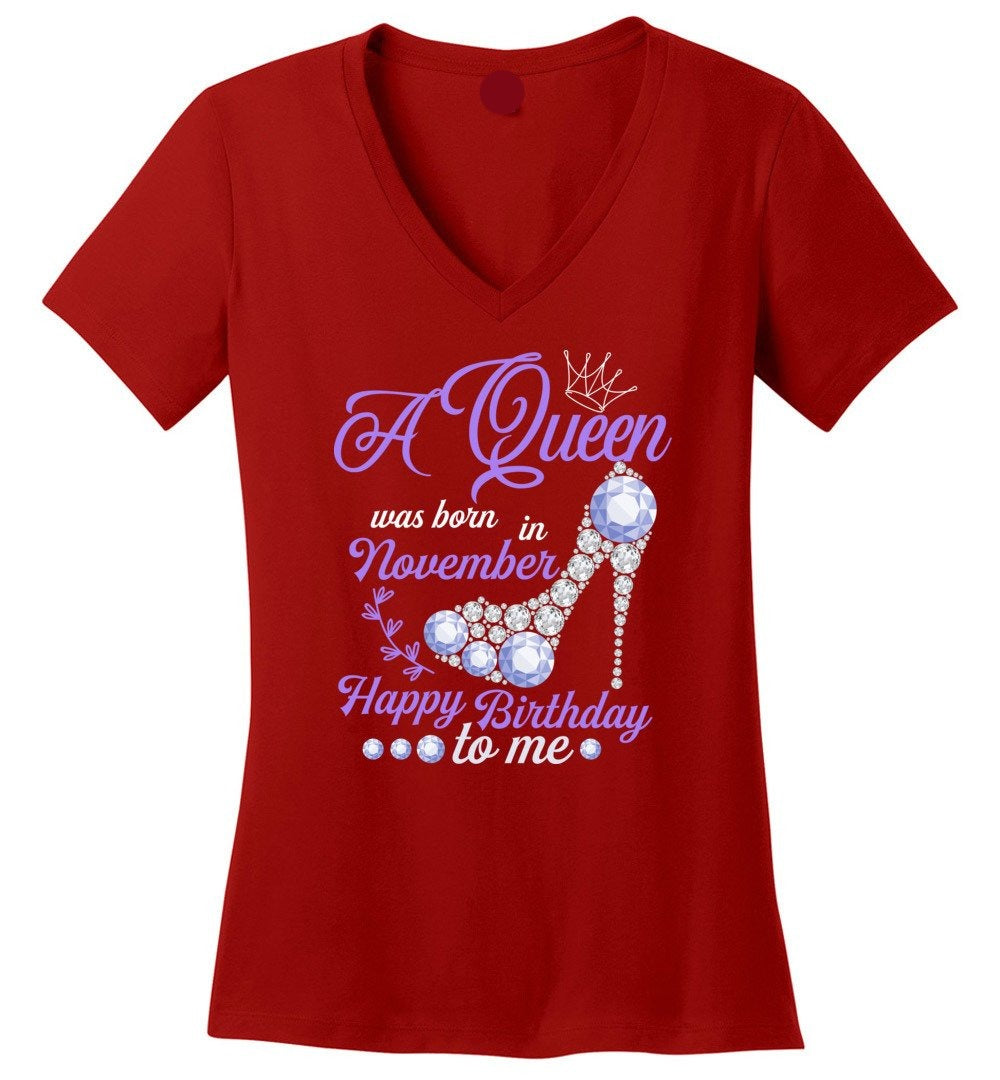 A Queen Was Born In November Happy Birthday To Me - Birthday V-Neck - Make better shirt
