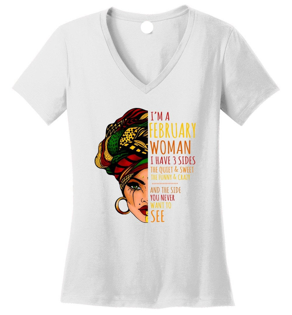 I'm A February Woman I Have 3 Sides Cute Birthday Gift Perfect Weight V-Neck - Make better shirt