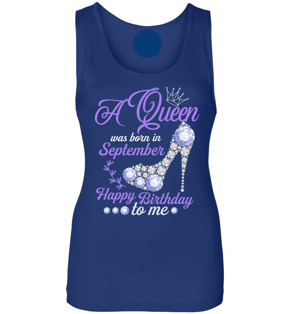 A Queen Was Born In September Happy Birthday To Me - Birthday Tank Top - Make better shirt