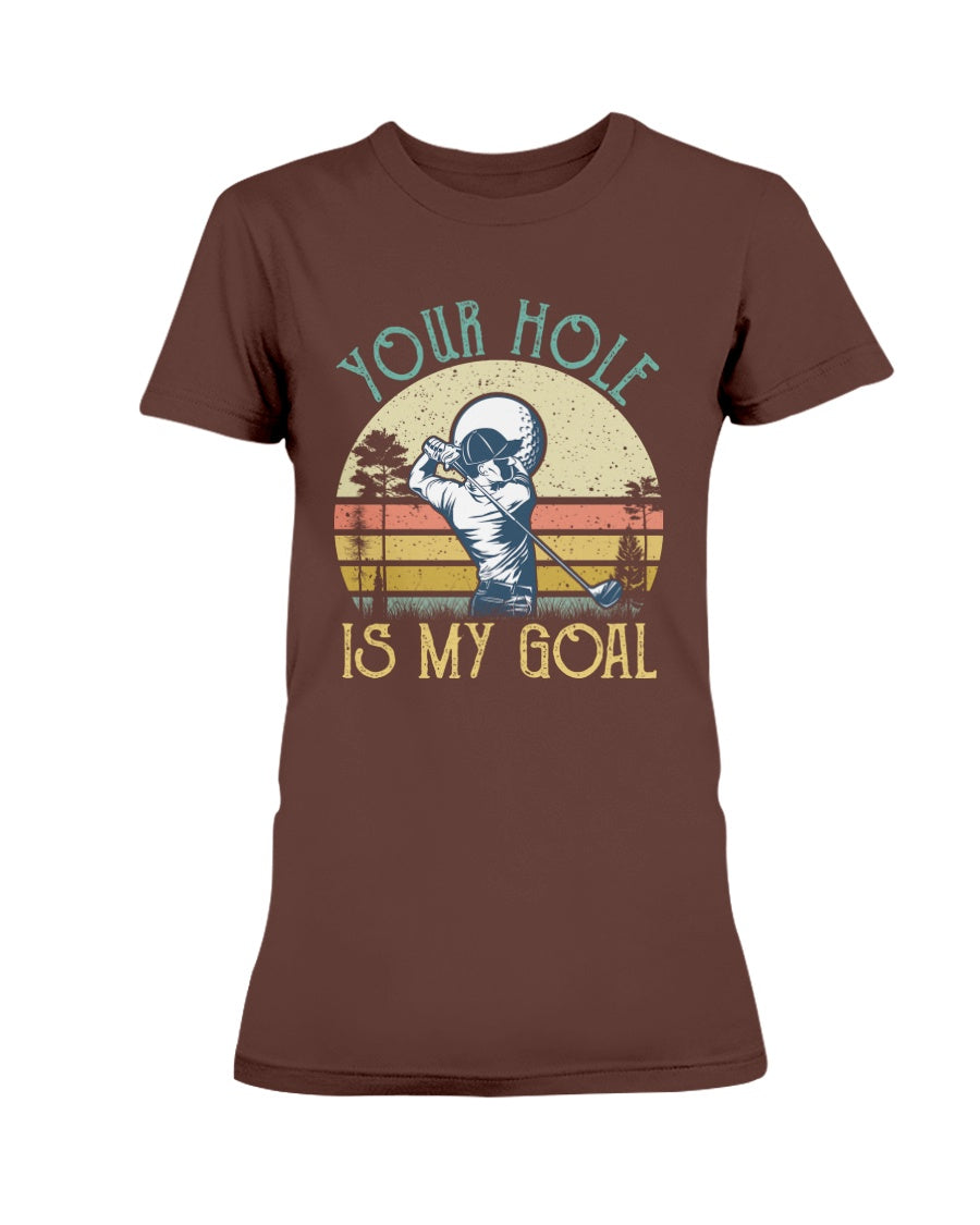 Funny Your Hole is My Goal - Vintage Golf Sports Lover - Ladies T-Shirt