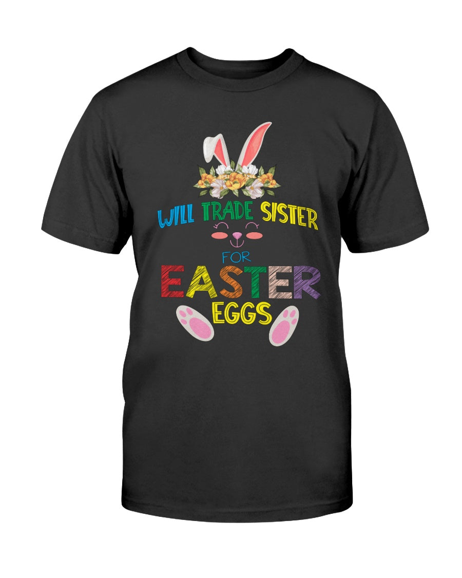 Will Trade Sister For Easter Egg Funny Easter Day Gift - Unisex T-Shirt