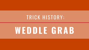 Trick History: Weddle Grab