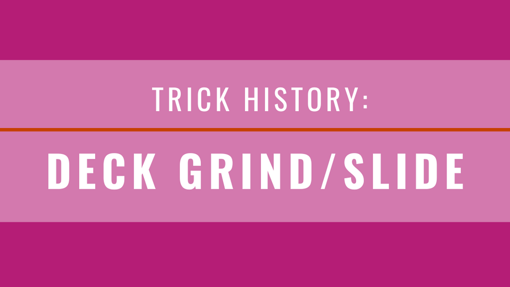 Trick History: Deck Grind and Slide