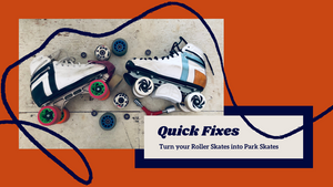 Quick Fixes To Turn Your Roller Skates Into Park Ready Quads!