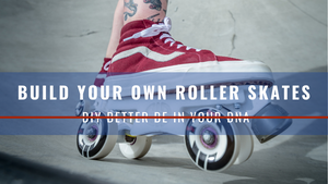 How To Build Your Own Roller Skates