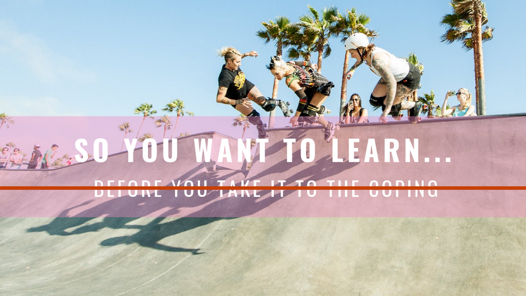 So you want to learn to Ramp Skate...