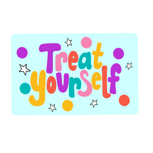 Treat Yourself E-Gift Card