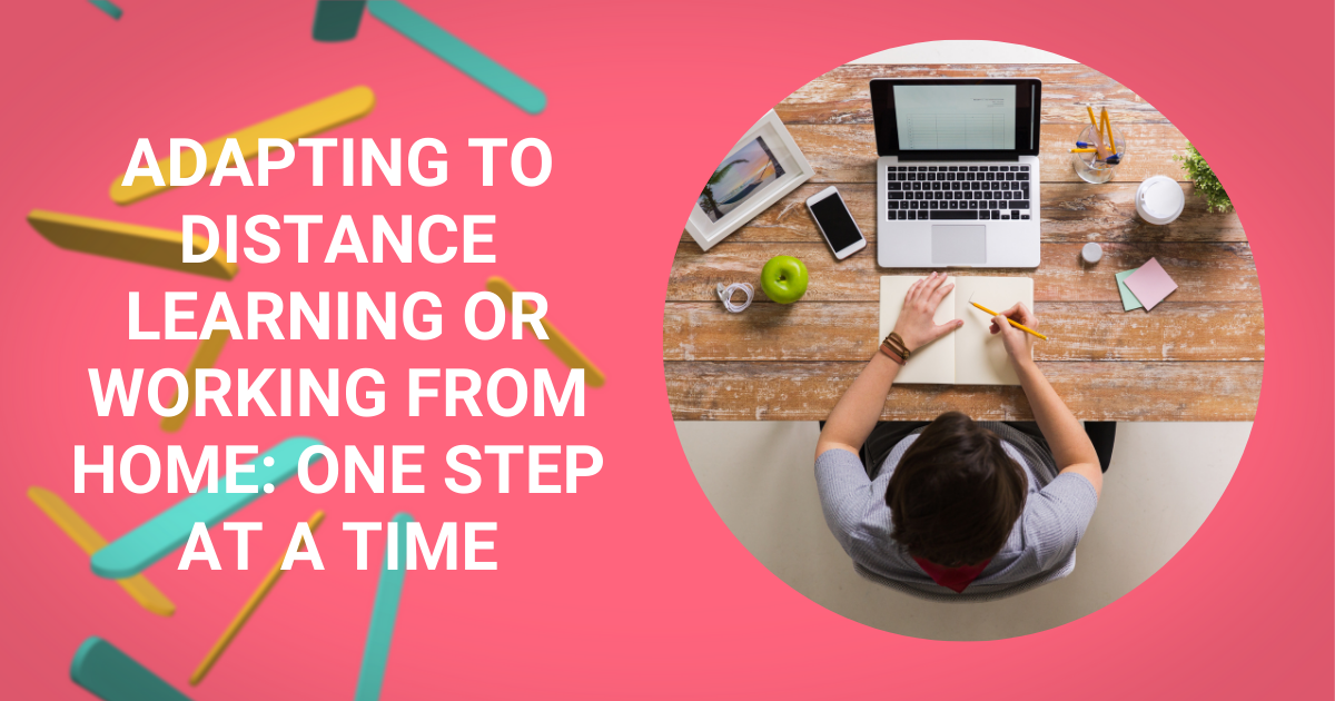 Adapting to Distance Learning Or Working from Home One Step At A Time