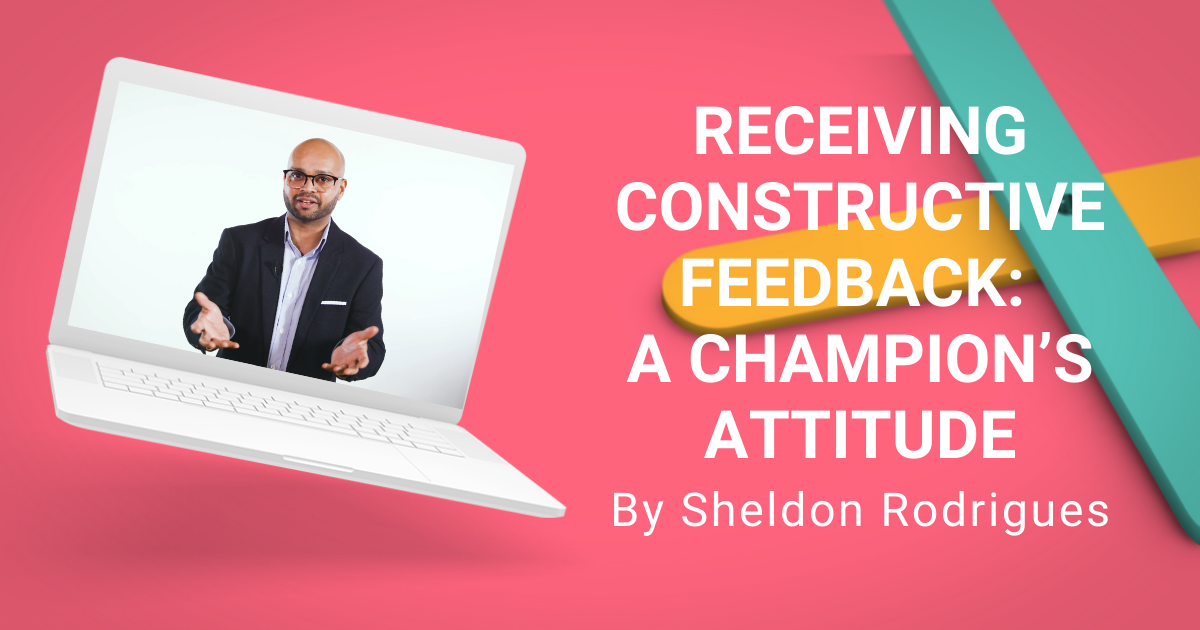 How to Confront Fear When Receiving Constructive Feedback to Build A Champion's Attitude