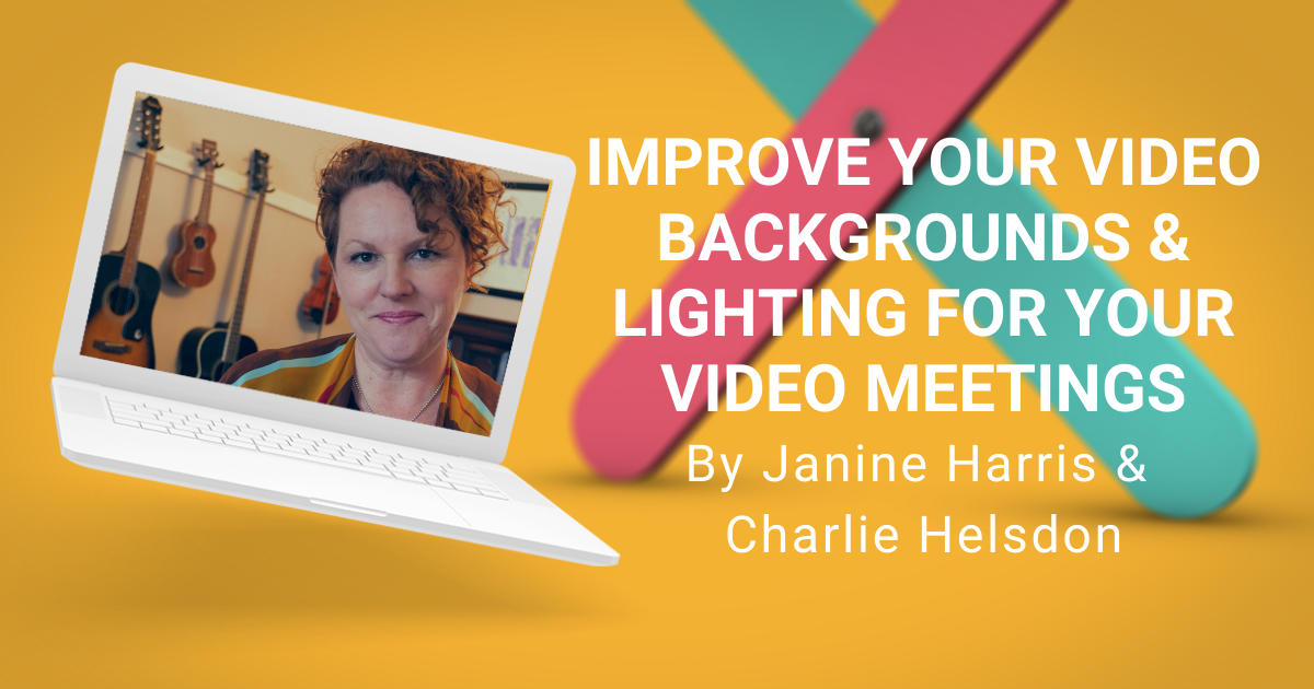 Working from Home: Improve Your Video Backgrounds & Lighting for Your Video Meetings