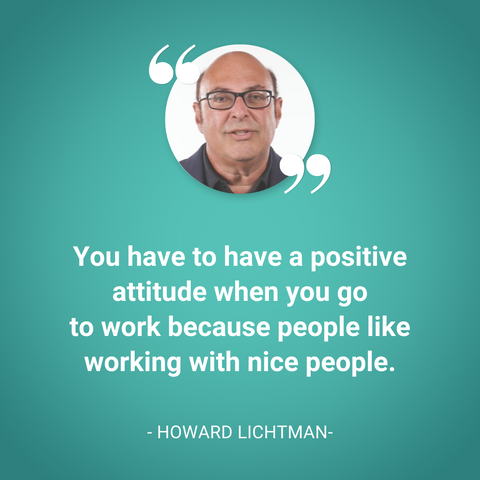 Picture of Howard with quote: You have to have a positive attitude when you go to work because people like working with nice people.
