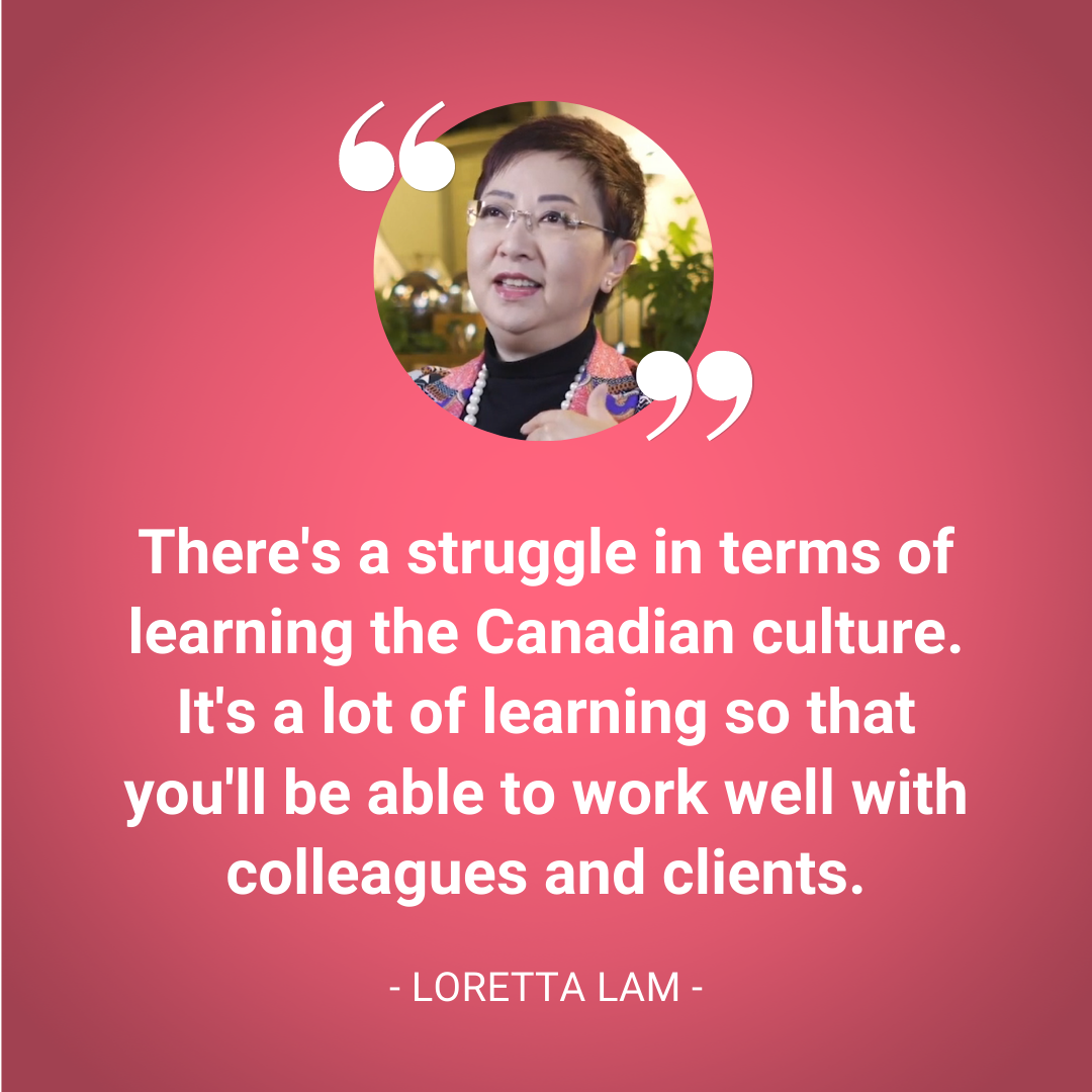 Text: There's a struggle in terms of learning the Canadian culture. It's a lot of learning so that you'll be able to work well with colleagues and clients.