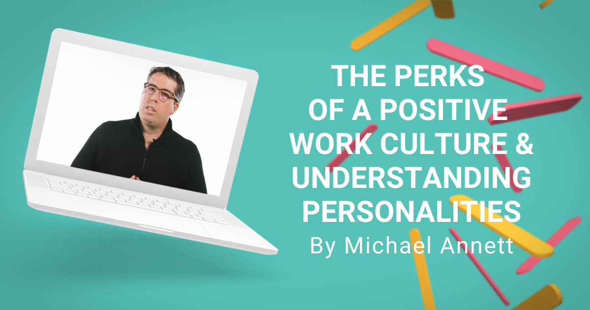 The Perks Of A Positive Work Culture & Understanding Personalities