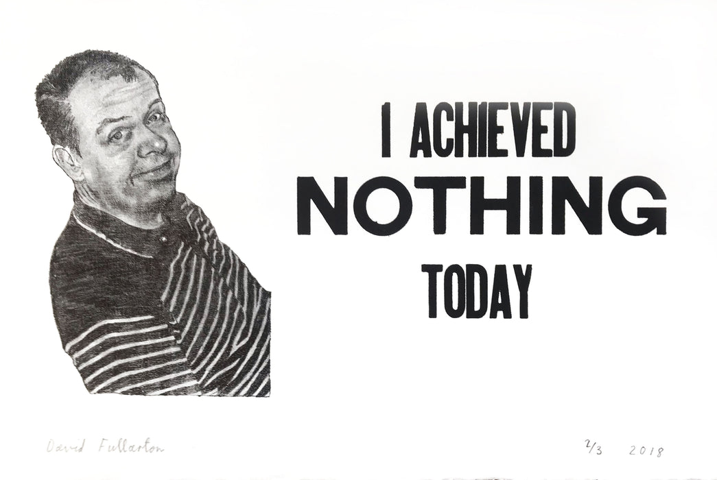 I Achieved Nothing (white) by David Fullarton