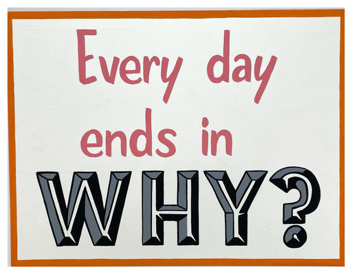 Every Day Ends in Why?