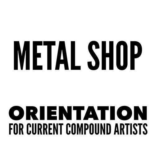 Metal Shop (CURRENT COMPOUND ARTISTS ONLY)