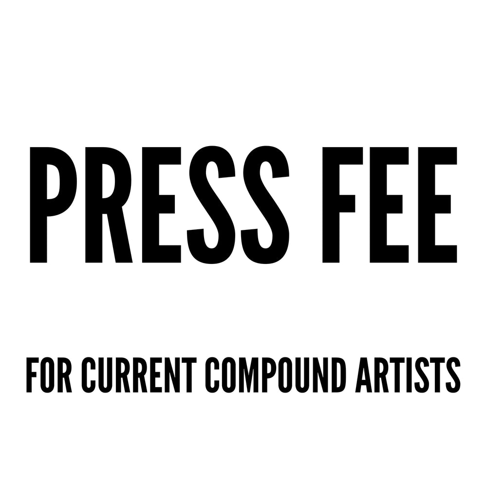 Press Fee  (CURRENT COMPOUND ARTISTS ONLY)