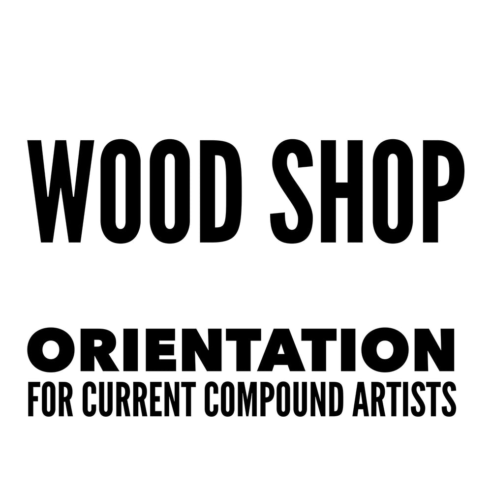 Wood Shop (CURRENT COMPOUND ARTISTS ONLY)