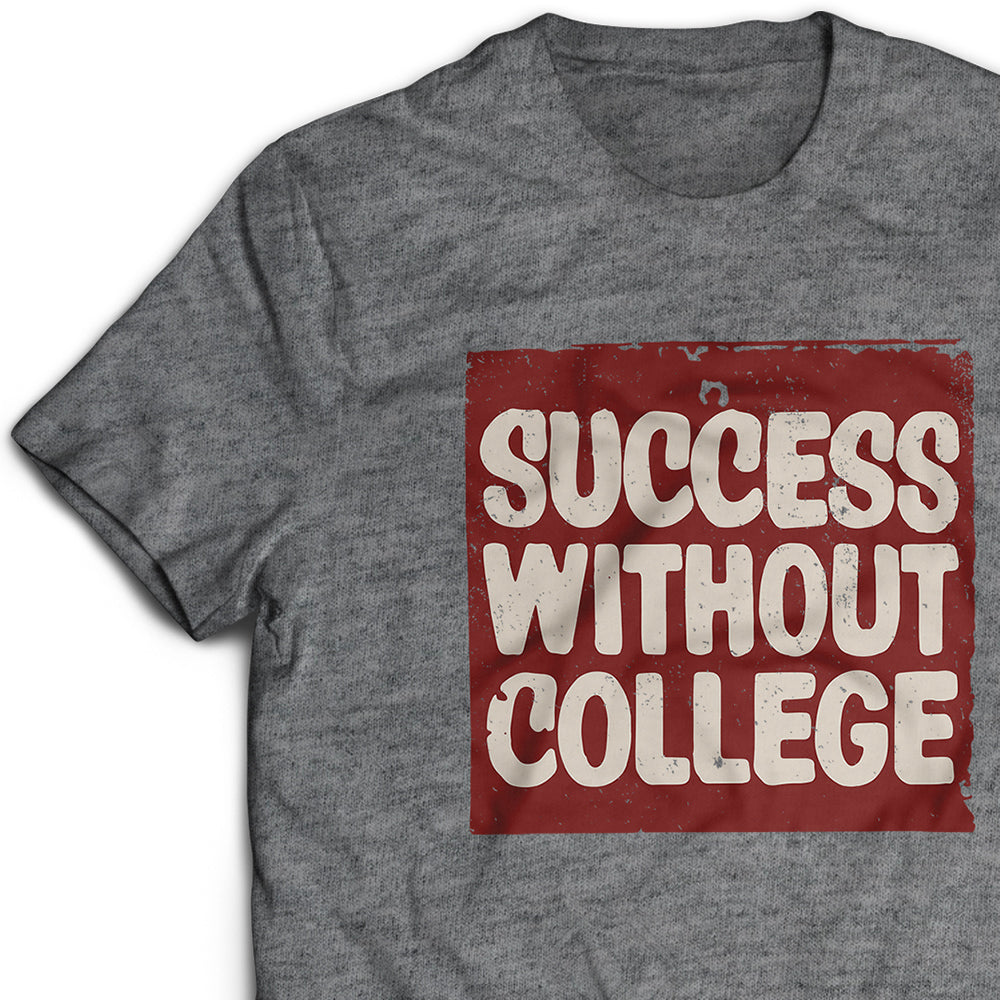 0cd16876f54d Success Without College T-Shirt – Call For Fire