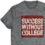 Success Without College T-Shirt
