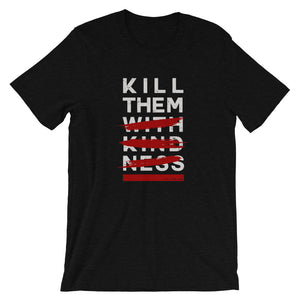 Kill Them With Kindness T-Shirt