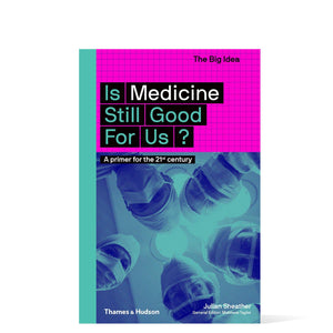 The Big Idea- Is Medicine Still Good For Us?