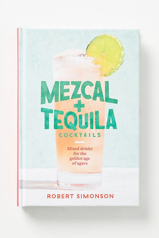Mezcal + Tequila Cocktail Book